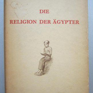 Die religion der Ägypter. Ihr werden und vergehen in vier Jahrtausenden