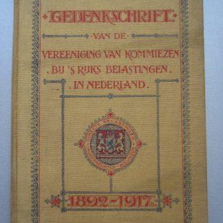 Gedenkschrift van de vereeniging van kommiezen bij s'rijks belastingen in Nederland 1892 - 1917