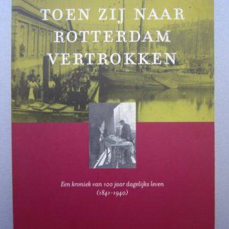 Toen zij naar Rotterdam vertrokken. een kroniek van 100 jaar dagelijks leven 1841 - 1940
