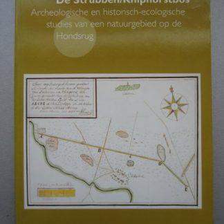 Landschapsgeschiedenis van De Strubben / Kniphorstbos. Archeologische en historisch-ecologische studies van een natuurgebied op de Hondsrug