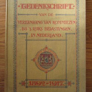 Gedenkschrift van de vereeniging van Kommiezen bij s'rijks belastingen in Nederland. 1892 - 1917
